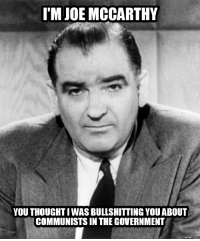 Government-Memes, McCarthy, and Government Meme: I'M JOE MCCARTHY  YOU THOUGHT I WAS BULLSHITTING YOUABOUT  COMMUNISTS IN THE GOVERNMENT  memes COM