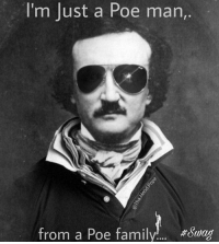 Thought the swag would be a good touch, edgarallenpoe artist writer alcoholic iconic icon 💀: I'm just a Poe man,  from a Poe family Suwag Thought the swag would be a good touch, edgarallenpoe artist writer alcoholic iconic icon 💀