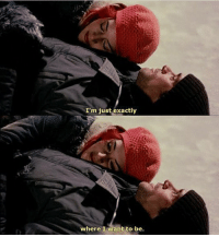 Eternal Sunshine of the Spotless Mind, Mind, and Sunshine: I'm just exactly  where I want to be. Eternal Sunshine of the Spotless Mind