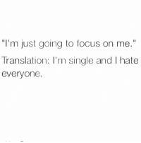 "Current relationship status: ""I'm just going to focus on me.""  Translation: I'm single and I hate  everyone. Current relationship status"