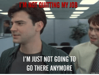 Office Space: I'M JUST NOT GOING TO  GO THERE ANYMORE  COM