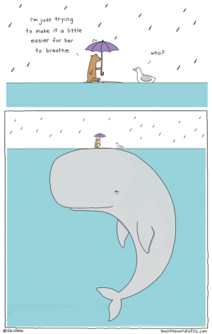 Helping out a friend: I'm just trying  to make it a little  easier for her  to breathe.  who?  O liz climo  thelittleworldofliz.com Helping out a friend