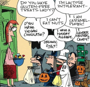 photo via pinterest. funny political halloween cartoons. dirty ...: IM LACTOSE  Do You HAVE  GLUTEN-FREE İNTOLERANT  TREATS LADY  I AM  I CAN'T CARAMEL  You  HAve  VeGAN  CHoCOLATe  EAT NUTS/ CAPAMEL  NoUGAT GENDER  ALLERGYNEUTRAL  CANDY?  ORGAMC  ONLY!  OD photo via pinterest. funny political halloween cartoons. dirty ...