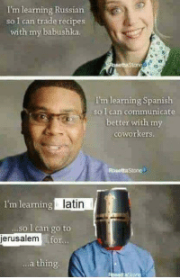 "Dank, Meme, and Spanish: I'm learning Russian  so I can trade recipes  with my babushka  15  I'm learning Spanish  so I can communicate  better with my  coworkers.  RasettaStone  I'm learnin  latin  .so I can go to  erusalemf  or  a thing.  etta Sto <p>Deus Vult! via /r/dank_meme <a href=""https://ift.tt/2qkD7dK"">https://ift.tt/2qkD7dK</a></p>"