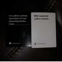Cards Against Humanity, Funny, and LeBron James: I'm LeBron James,  and when I'm not  slamming dunks,  I love  NBA superstar  LeBron James.  Cards Against Humanity  Cards Against Humanity