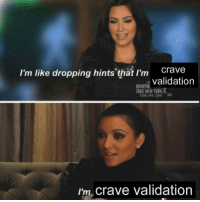 Im Like Dropping Hints: I'm like dropping hints 'that I'm  Crave  validation  KOURTNE  AKE NEW YORK  ONLINE.COM  I'm crave validation