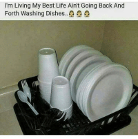 Funny, Life, and Lol: I'm Living My Best Life Ain't Going Back And  Forth Washing Dishes.. Lol