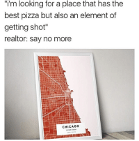 """Chicago, Pizza, and Best: """"i'm looking for a place that has the  best pizza but also an element of  getting shot""""  realtor: say no more  CHICAGO  United States Lovin these Custom Map Prints by @yourownmaps. 15% OFF with code: IGSATAN15. Link in bio!"""