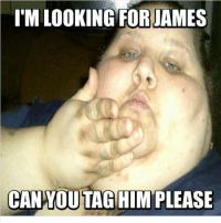 Someone Tag James N Tell Him To Cum Get His Boo Thang 😢: I'M LOOKING FOR JAMES  CAN YOU TAG HIM PLEASE Someone Tag James N Tell Him To Cum Get His Boo Thang 😢