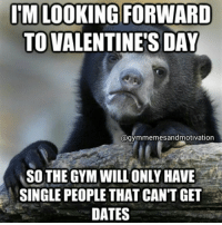 Valentines meme 3 For the singles 💘: IM LOOKING FORWARD  TO VALENTINE'S DAY  @gymmemesandmotivation  SO THE GYM WILL ONLY HAVE  SINGLE PEOPLE THAT CAN'T GET  DATES Valentines meme 3 For the singles 💘