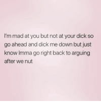 😊 bipolargirlfriend: I'm mad at you but not at your dick so  go ahead and dick me down but just  know Imma go right back to arguing  after we nut 😊 bipolargirlfriend