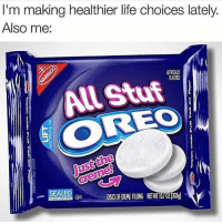 Life, Memes, and Wshh: I'm making healthier life choices lately.  Also me:  RTFCUALL  R40RD  AlL Stuf  EO  Just the  SEALE  DISSOFORENERIING NETWT10702|500g) Oreo's know what's good 😂👌 WSHH