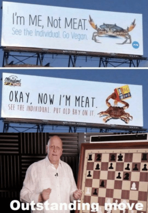 Smart Advertising: I'm ME, Not MEAT.  See the Individual. Go Vegan.  AV  Mayland  OKAY, NOW I'M MEAT.  040  SEE THE INDIVIDUAL. PUT OLD BAY ON IT.  Outstanding move  AVE O10 Smart Advertising