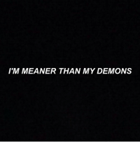 Demons, My Demons, and Than: IM MEANER THAN MY DEMONS