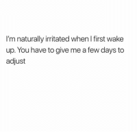 Dank, Understanding, and 🤖: I'm naturally irritated when I first wake  up. You have to give me a few days to  adjust Thanks for understanding