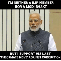 checkmate: I'M NEITHER A BJP MEMBER  NOR A MODI BHAKT  BUT I SUPPORT HIS LAST  CHECKMATE MOVE' AGAINST CORRUPTION