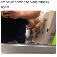 Memes, Tbt, and Planet Fitness: I'm never coming to planet fitness  again Tbt