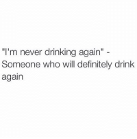 """""""For real this time,"""" I say every time. 🍻 (@mytherapistsays): """"I'm never drinking again""""  Someone who will definitely drink  again """"For real this time,"""" I say every time. 🍻 (@mytherapistsays)"""