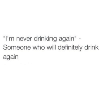 """Aka everyone I know right now @newyorkcitylady: """"I'm never drinking again""""  Someone who will definitely drink  again Aka everyone I know right now @newyorkcitylady"""