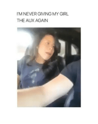 Lol, Tbh, and Girl: I'M NEVER GIVING MY GIRL  THE AUX AGAIN tbh i relate to her so much lol