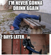 IM NEVER GONNA  DRINK AGAIN  2 DAYS LATER
