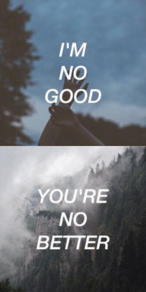 Life, Love, and Free: I'M  NO  GOOD   YOU'RE  NO  BETTER Youre no better  Follow for more relatable love and life quotes and feel free to submit any of your own posts!