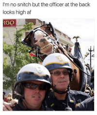 Sure do: I'm no snitch but the officer at the back  looks high af  RGO Sure do
