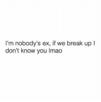 Bye Felicia 💁🏽😂😂😂 ( go follow @i_am_the_sassy_one ): I'm nobody's ex, if we break up l  don't know you lmao Bye Felicia 💁🏽😂😂😂 ( go follow @i_am_the_sassy_one )