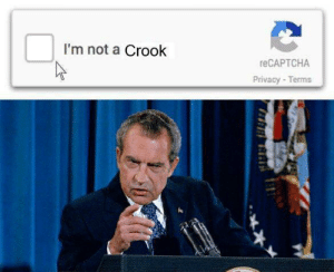 Richard Nixon denying any involvement in the Watergate Scandal (November, 1973): I'm not a Crook  reCAPTCHA  Privacy-Terms Richard Nixon denying any involvement in the Watergate Scandal (November, 1973)