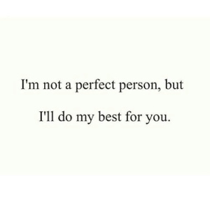 https://iglovequotes.net/: I'm not a perfect person, but  I'll do my best for you. https://iglovequotes.net/