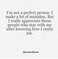 Memes, Appreciate, and Mistakes: I'm not a perfect person. I  make a lot of mistakes. But  I really appreciate those  people who stay with me  after knowing how I really  amn  QuotesDoor