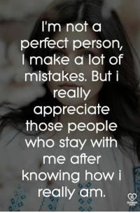 Memes, Appreciate, and Mistakes: I'm not a  perfect person,  I make a lot of  mistakes. But i  really  appreciate  those people  who stay with  me after  knowing how i  really am.