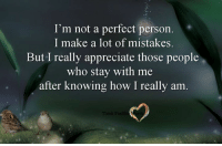 Memes, Appreciate, and Word: I'm not a perfect person.  I make a lot of mistakes.  But I really appreciate those people  who stay with me  after knowing how I really am (((hugs))) Think Positive words <3