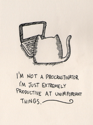 Tumblr, Http, and Com: IM NOT A PROCRASTINATOR  IM JUST EXTREMELY  PRoDUCTIVE AT UNIMPORANT  THINGS,O If you are a student Follow @studentlifeproblems