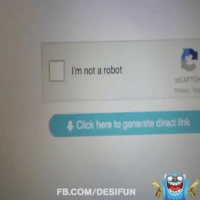"""Robot selects""""I am not a robot"""" option on computer. 😂😂: I'm not a robot  Click here to generate direct link  FB.COM/DESIFUN Robot selects""""I am not a robot"""" option on computer. 😂😂"""