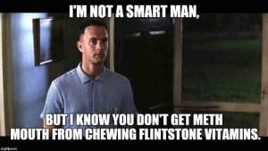 I'm not a smart man - Imgflip: I'M NOT A SMART MAN,  BUTI KNOW YOU DON'T GET METH  MOUTH FROM CHEWING FLINTSTONE VITAMINS  imgflip.com I'm not a smart man - Imgflip