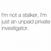Hair, Stalker, and Girl Memes: I'm not a stalker, I'm  just an unpaid private  investigator. All I need is a first name and hair colour and in 2 seconds I can basically author his biography @mybestiesays