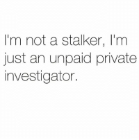 Memes, Stalker, and 🤖: I'm not a stalker, I'm  just an unpaid private  investigator. 🕵🏼‍♀️ Go follow @thespeckyblonde @thespeckyblonde @thespeckyblonde @thespeckyblonde