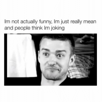 tag the funniest person you know!: Im not actually funny, Im just really mean  and people think lIm joking tag the funniest person you know!