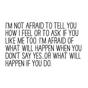 https://iglovequotes.net/: I'M NOT AFRAID TO TELL YOU  HOW I FEEL OR TO ASK IF YOU  LIKE ME TOO. I'M AFRAID OF  WHAT WILL HAPPEN WHEN YOU  DON'T SAY YES.OR WHAT WILL  HAPPEN IF YOU DO. https://iglovequotes.net/