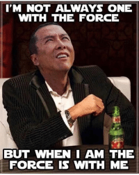 25 Best I Am One With The Force And The Force Is With Me Memes