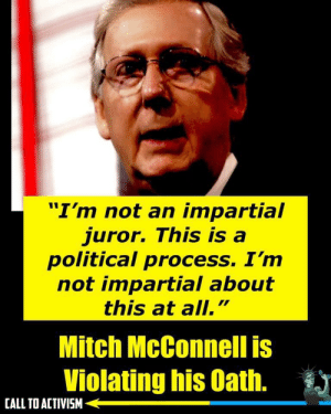 "Dumb as a bag or rocks: ""I'm not an impartial  juror. This is a  political process. I'm  not impartial about  this at all.""  Mitch McConnell is  Violating his Oath.  CALL TO ACTIVISM Dumb as a bag or rocks"