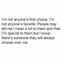 https://t.co/wcqP7vq20V: I'm not anyone's first choice. I'm  not anyone's favorite. People may  tell me mean a lot to them and that  I'm special to them but l know  there's someone they will always  choose over me https://t.co/wcqP7vq20V
