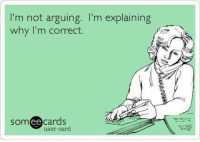 Friday Funny :D :D: I'm not arguing. I'm explaining  why I'm correct.  someecards  user card Friday Funny :D :D