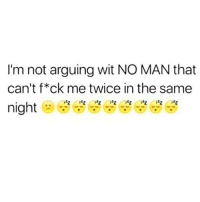 Women Be Like...& She Has A Great Point 😂😂😂😂😂😂 pettypost pettyastheycome straightclownin hegotjokes jokesfordays itsjustjokespeople itsfunnytome funnyisfunny randomhumor sexualhumor: I'm not arguing wit NO MAN that  can't f*ck me twice in the same  night Women Be Like...& She Has A Great Point 😂😂😂😂😂😂 pettypost pettyastheycome straightclownin hegotjokes jokesfordays itsjustjokespeople itsfunnytome funnyisfunny randomhumor sexualhumor