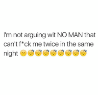 Arguing, Foh, and Memes: I'm not arguing wit NO MAN that  can't f*ck me twice in the same  night I REFUSE✋😩 2 pump chump ass!!! relationships situatonships foh boybye