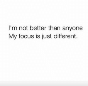 💯My focus is about building my best life and sharing it with those with the same focus. find people you can grow/build with while still taking your individual directions. #stacirenae: I'm not better than anyone  My focus is just different. 💯My focus is about building my best life and sharing it with those with the same focus. find people you can grow/build with while still taking your individual directions. #stacirenae
