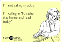 "http://goo.gl/aZdWo9: I'm not calling in sick sir.  I'm calling in ""I'd rather  stay home and read  Og  ee  cards  user card http://goo.gl/aZdWo9"
