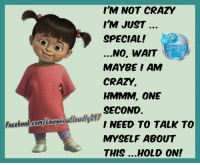 im not crazy: I'M NOT CRAZY  I'M JUST  SPECIAL!  ...NO, WAIT  MAYBE AM  CRAZY  HMMM ONE  SECOND  Facebook.cor/Lauehoatloudlu24  I NEED TO TALK TO  MYSELF ABOUT  THIS ...HOLD ON!