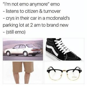 "Emo, McDonalds, and Vans: ""i'm not emo anymore"" emo  listens to citizen & turnover  crys in their car in a mcdonald's  parking lot at 2 am to brand nevw  (still emo) poppunkmemes blink182 poppunk nfg sum41 statechamps realfriends knucklepuck thewonderyears punk altpress neckdeep markhoppus tomdelonge parkercannon vans warpedtour tssf thestorysofar adaytoremember fouryearstrong alltimelow seaway roam falloutboy emo"